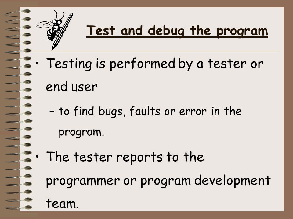 Types of Testing There are two types of testing: – A dry –run test involves applying test data to the program manually and tracing the logic or reasoning of the program using test data that will test each section of the program.