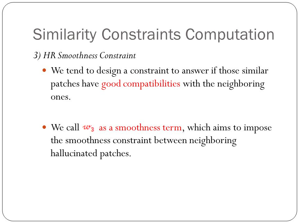 Similarity Constraints Computation 3) HR Smoothness Constraint We tend to design a constraint to answer if those similar patches have good compatibilities with the neighboring ones.