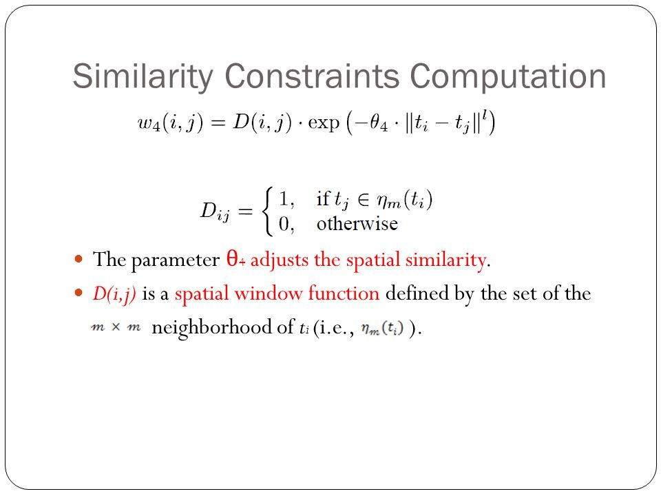 Similarity Constraints Computation The parameter θ 4 adjusts the spatial similarity.