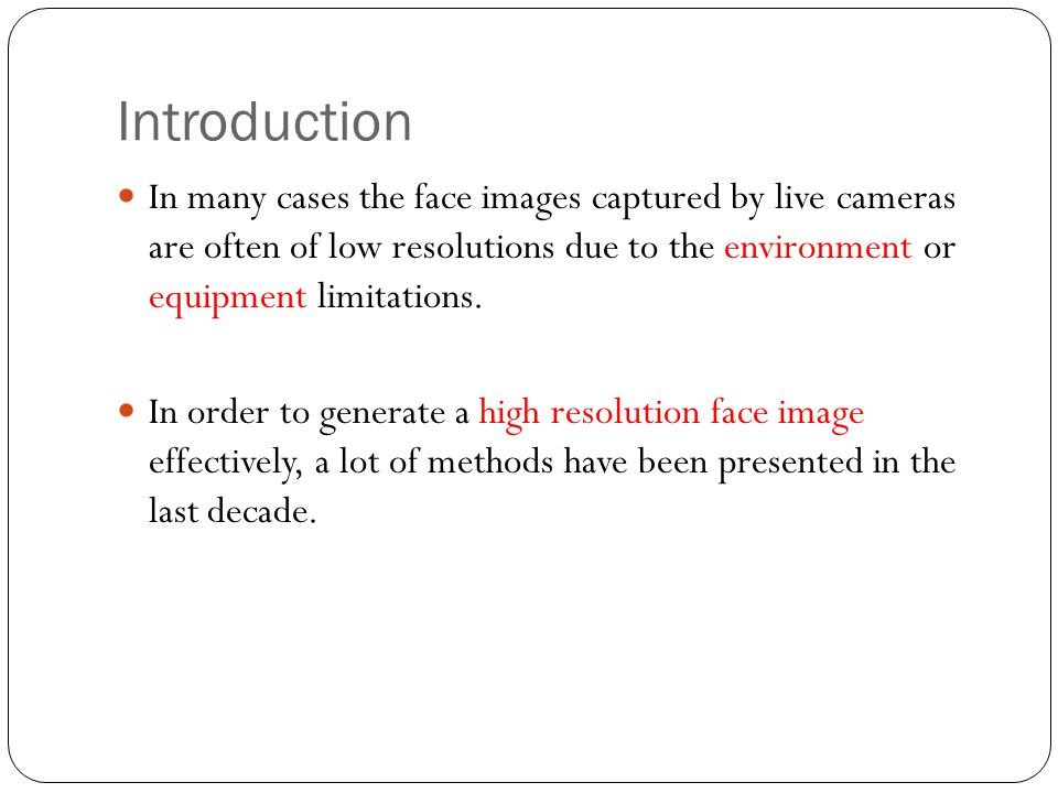 Introduction In many cases the face images captured by live cameras are often of low resolutions due to the environment or equipment limitations.