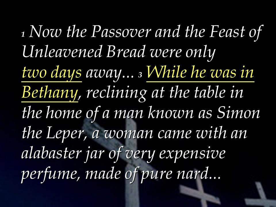 1 Now the Passover and the Feast of Unleavened Bread were only away...