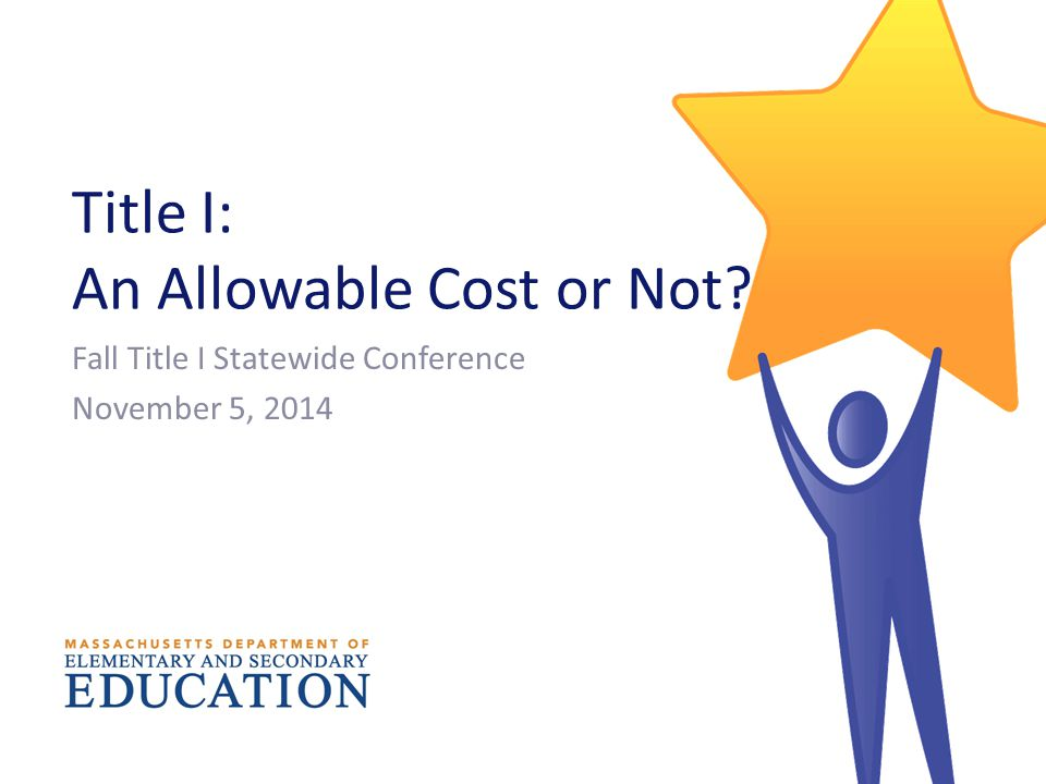Title I: An Allowable Cost or Not Fall Title I Statewide Conference November 5, 2014