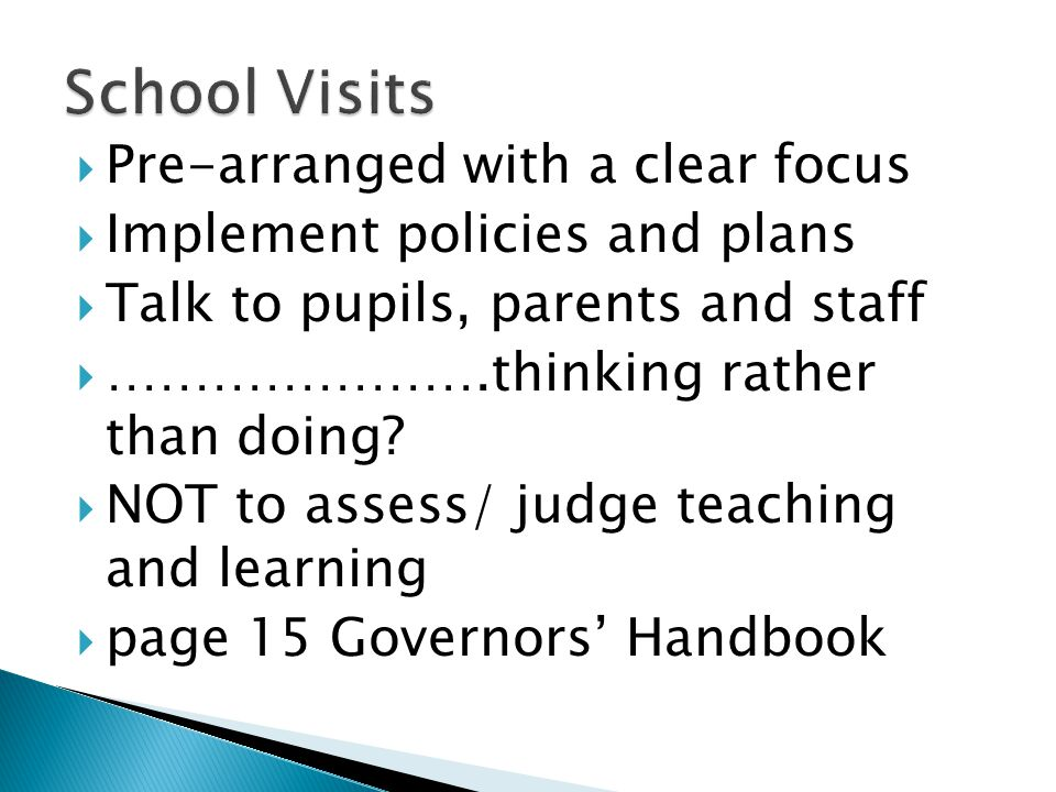  Pre-arranged with a clear focus  Implement policies and plans  Talk to pupils, parents and staff  ………………….thinking rather than doing.