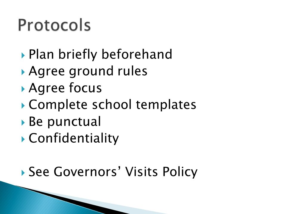  Plan briefly beforehand  Agree ground rules  Agree focus  Complete school templates  Be punctual  Confidentiality  See Governors' Visits Policy