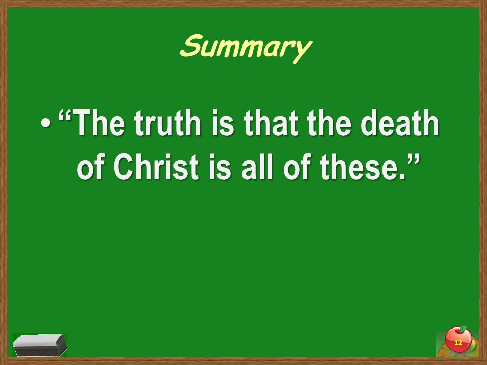 Summary The truth is that the death of Christ is all of these. The truth is that the death of Christ is all of these. 12