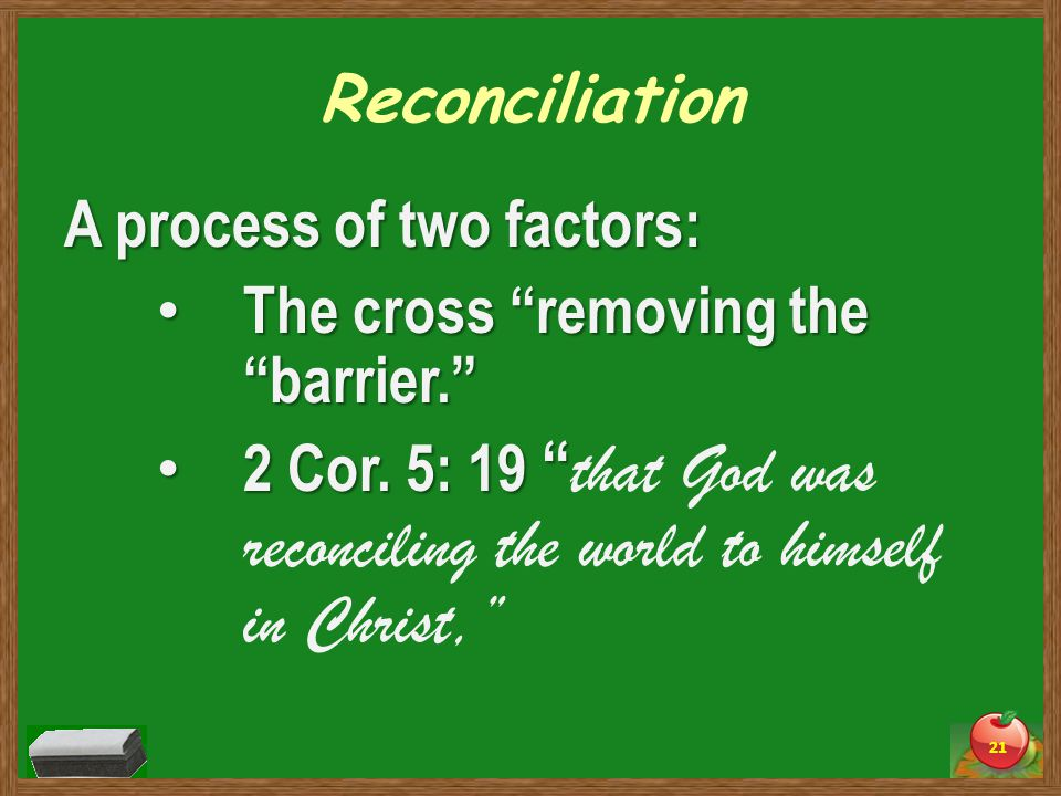 Reconciliation A process of two factors: The cross removing the barrier. The cross removing the barrier. 2 Cor.