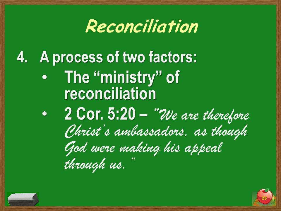 Reconciliation 4.A process of two factors: The ministry of reconciliation The ministry of reconciliation 2 Cor.