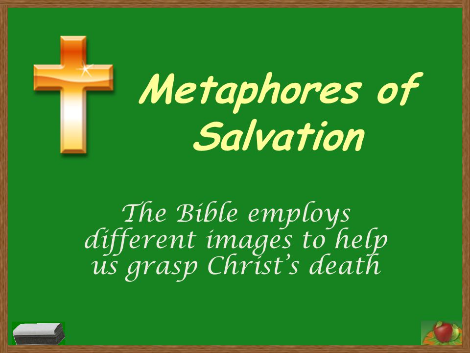 Metaphores of Salvation The Bible employs different images to help us grasp Christ's death