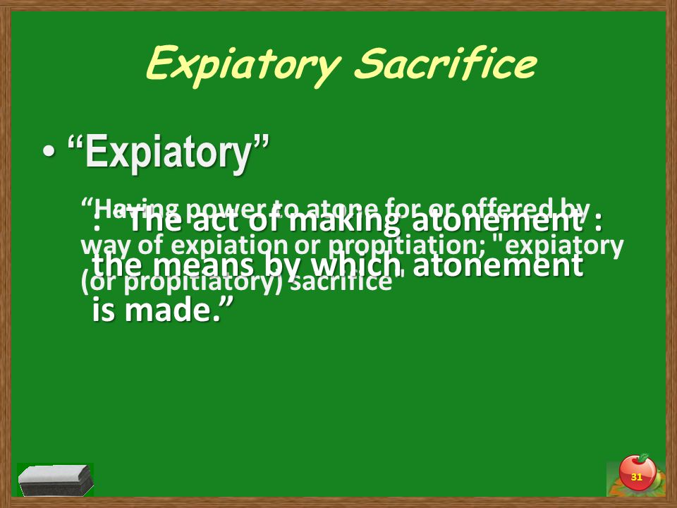 Expiatory Sacrifice Expiatory Expiatory 31 Having power to atone for or offered by way of expiation or propitiation; expiatory (or propitiatory) sacrifice The act of making atonement : the means by which atonement is made. : The act of making atonement : the means by which atonement is made.