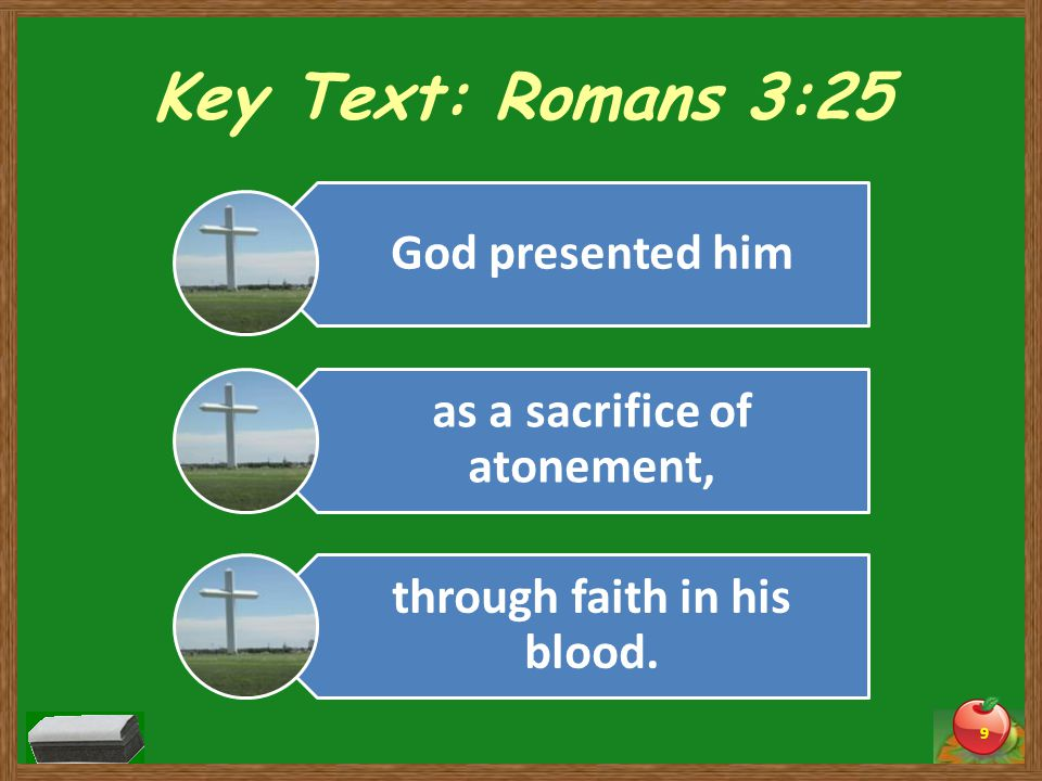 Key Text: Romans 3:25 to demonstrate his justice, because He did this he had left the sins committed beforehand unpunished.