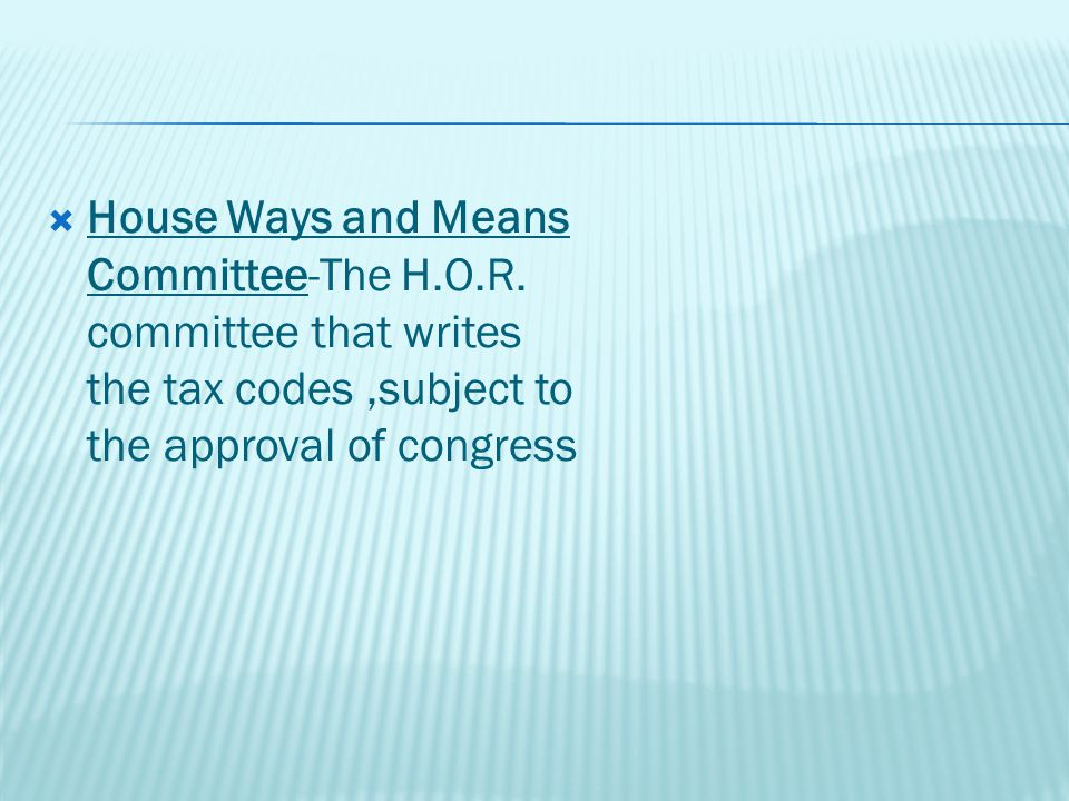  House Ways and Means Committee-The H.O.R.