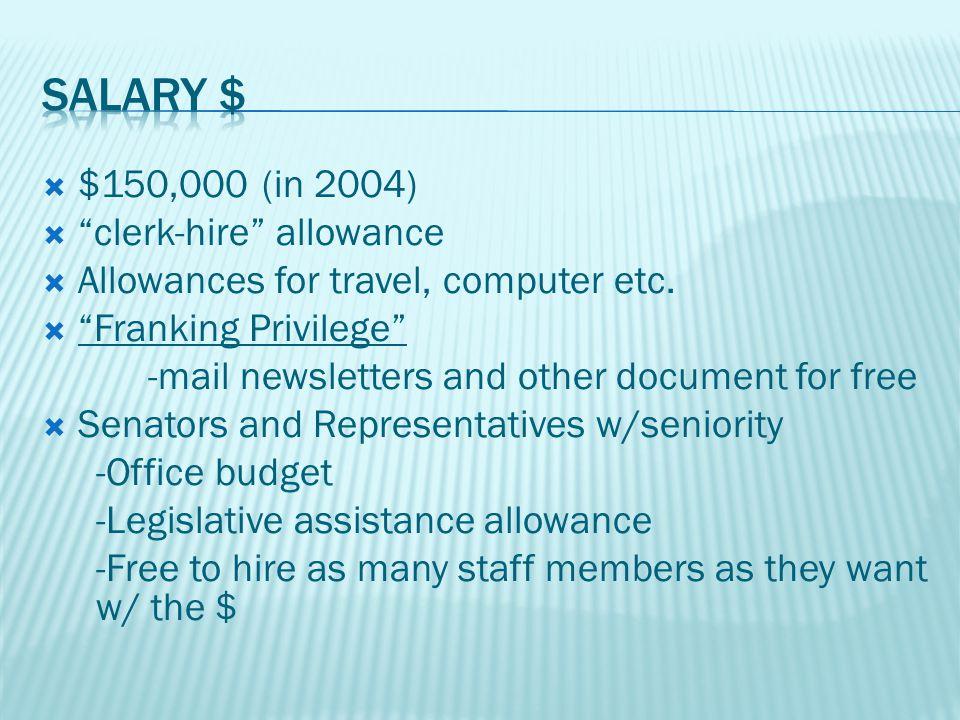  $150,000 (in 2004)  clerk-hire allowance  Allowances for travel, computer etc.
