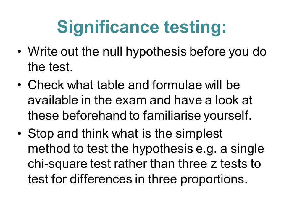 Significance testing: Write out the null hypothesis before you do the test.