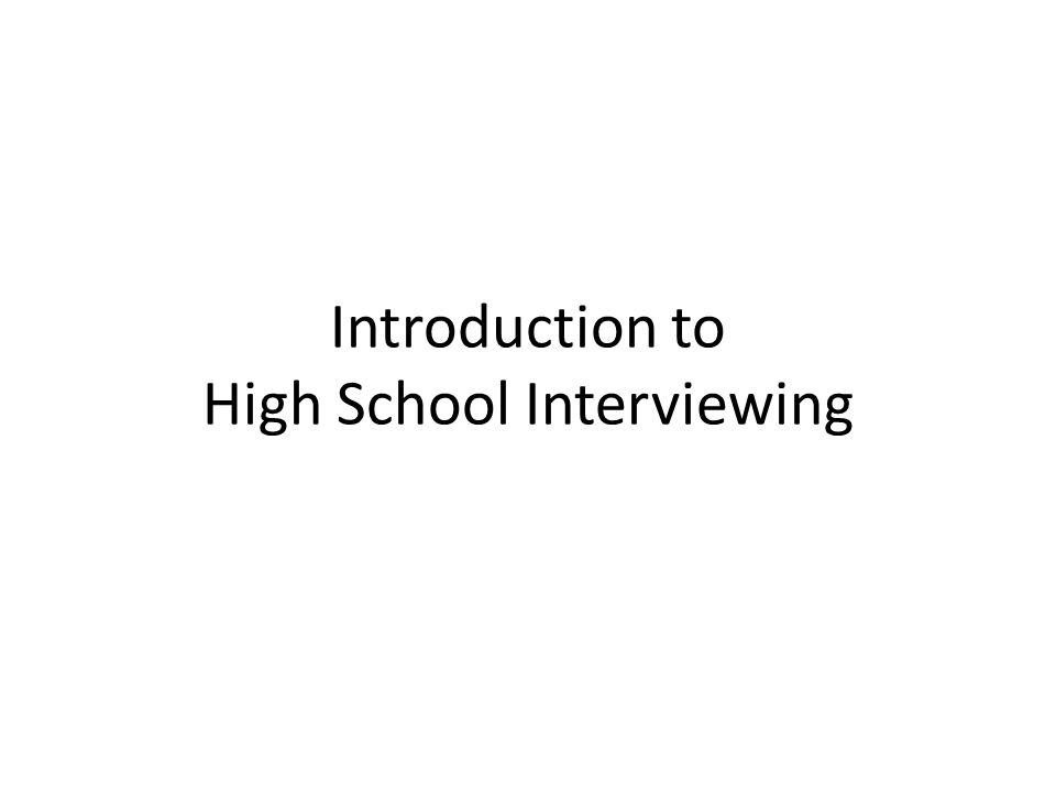 Introduction to High School Interviewing