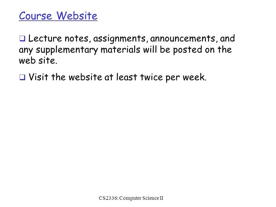 CS2336: Computer Science II Grading  Tentatively, the final grade will be calculated using the following percentages:  Homework – 30%  Quiz– 20%  Midterm Exam – 25%  Final Exam – 25%  Project  If you have any questions about your grades, you MUST notify the TA or the instructor within one week after the grades become available.