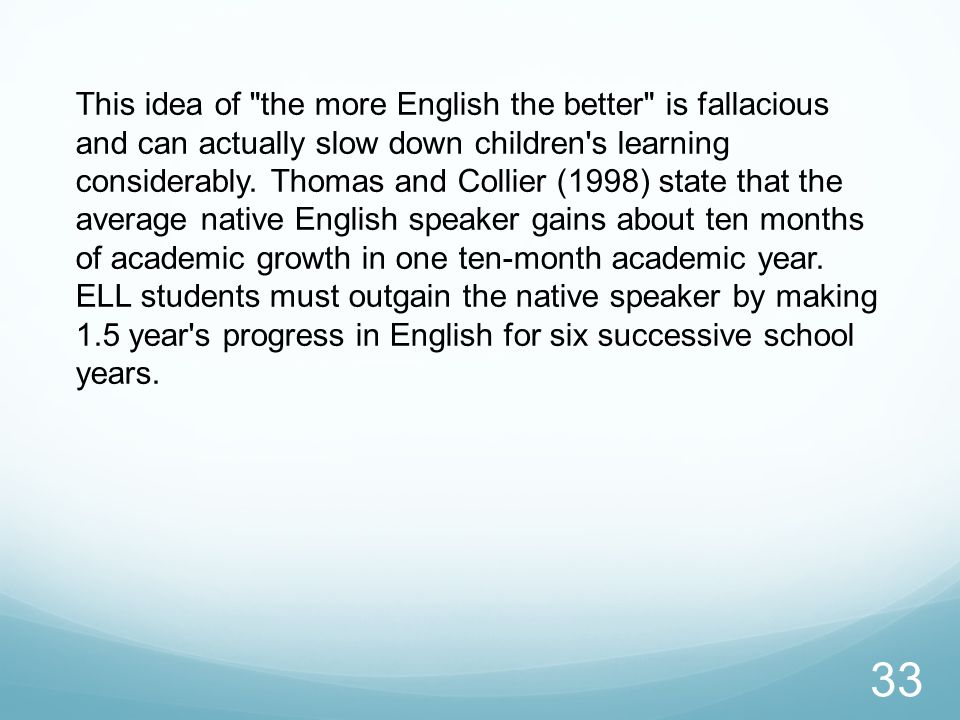 This idea of the more English the better is fallacious and can actually slow down children s learning considerably.