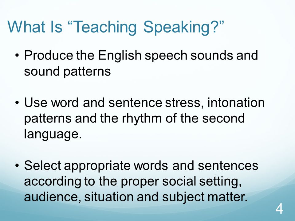 Produce the English speech sounds and sound patterns Use word and sentence stress, intonation patterns and the rhythm of the second language.