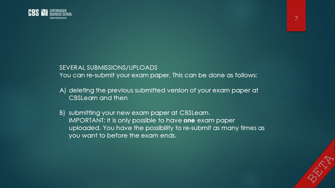 BETA 7 SEVERAL SUBMISSIONS/UPLOADS You can re-submit your exam paper.
