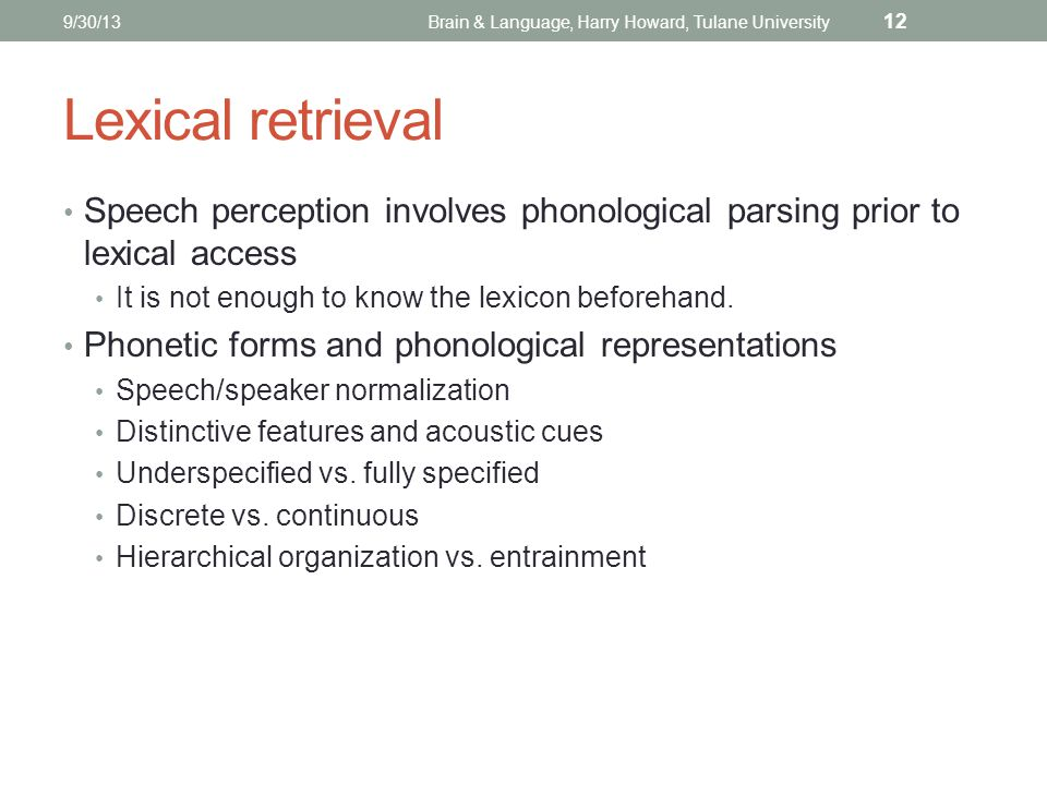 Lexical retrieval Speech perception involves phonological parsing prior to lexical access It is not enough to know the lexicon beforehand.