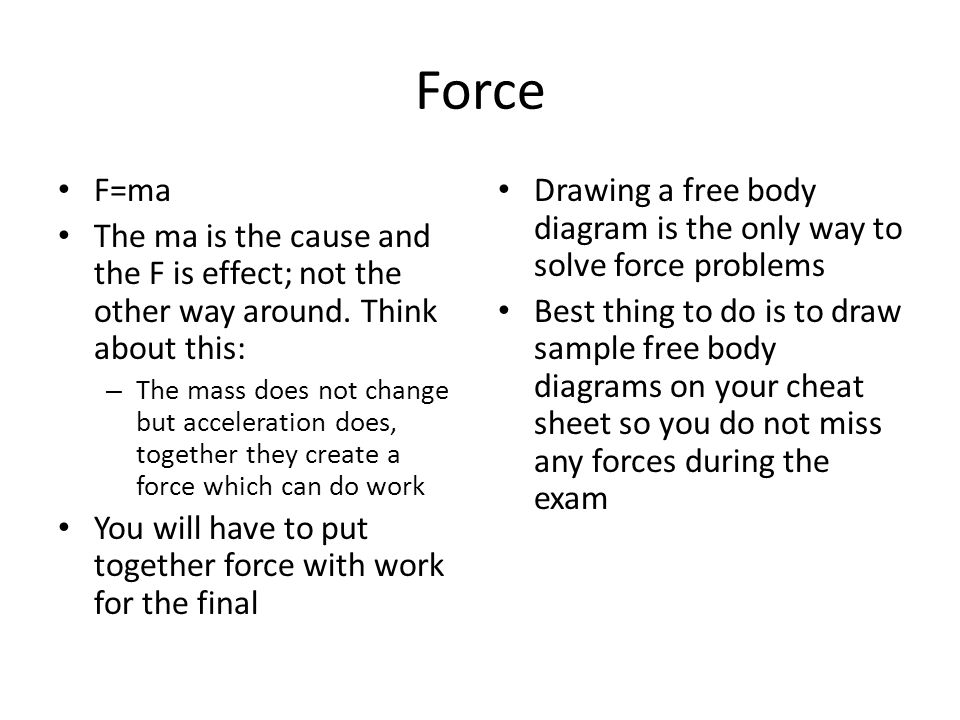 Force F=ma The ma is the cause and the F is effect; not the other way around. Think about this: – The mass does not change but acceleration does, toge