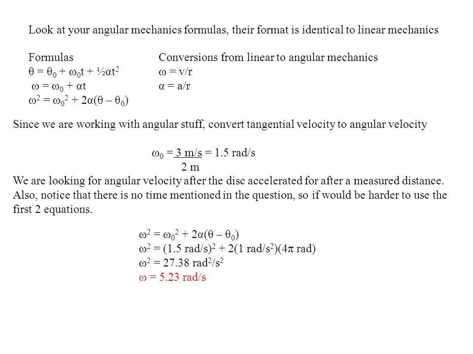 Look at your angular mechanics formulas, their format is identical to linear mechanics Formulas θ = θ 0 + ω 0 t + ½αt 2 ω = ω 0 + αt ω 2 = ω 0 2 + 2α(