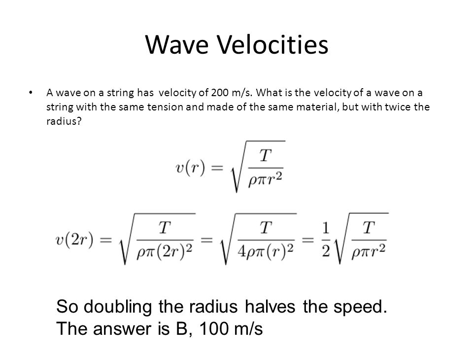 Wave Velocities A wave on a string has velocity of 200 m/s. What is the velocity of a wave on a string with the same tension and made of the same mate