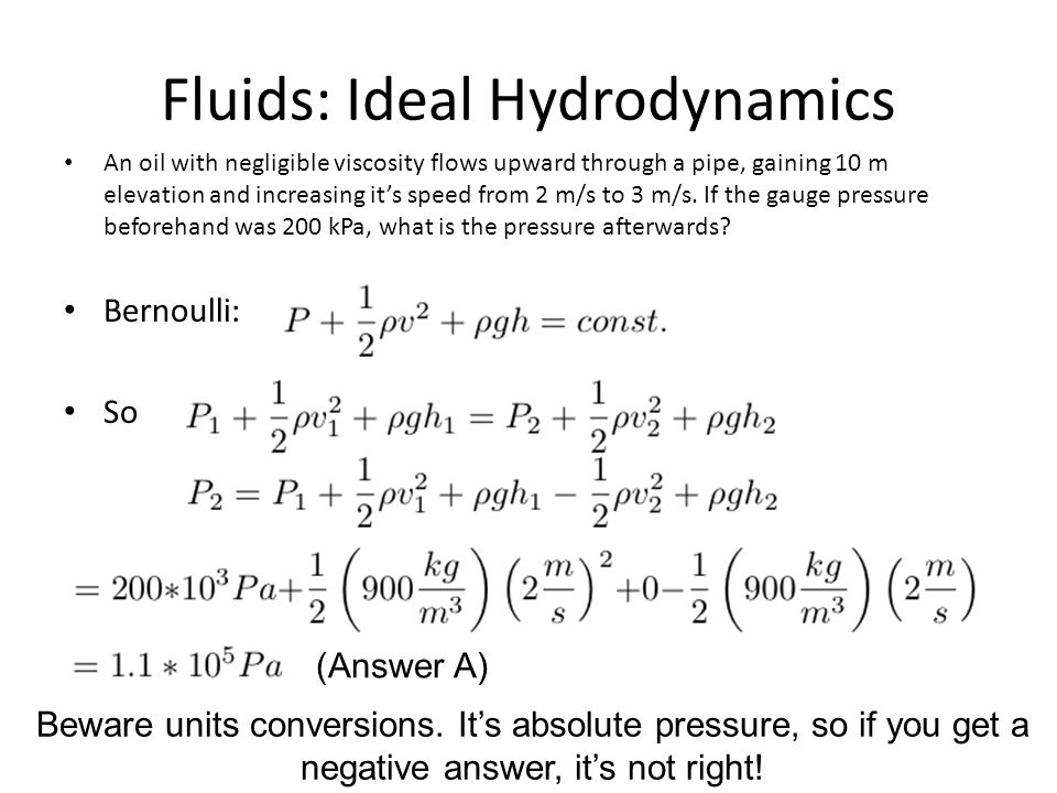 Fluids: Ideal Hydrodynamics An oil with negligible viscosity flows upward through a pipe, gaining 10 m elevation and increasing it's speed from 2 m/s