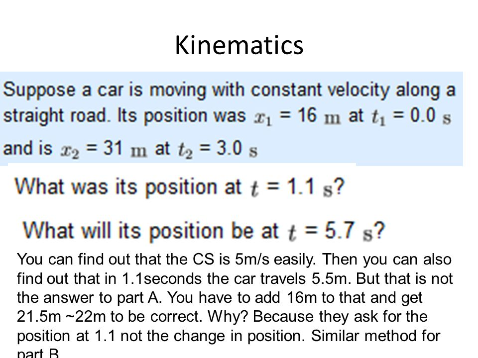 Kinematics You can find out that the CS is 5m/s easily. Then you can also find out that in 1.1seconds the car travels 5.5m. But that is not the answer
