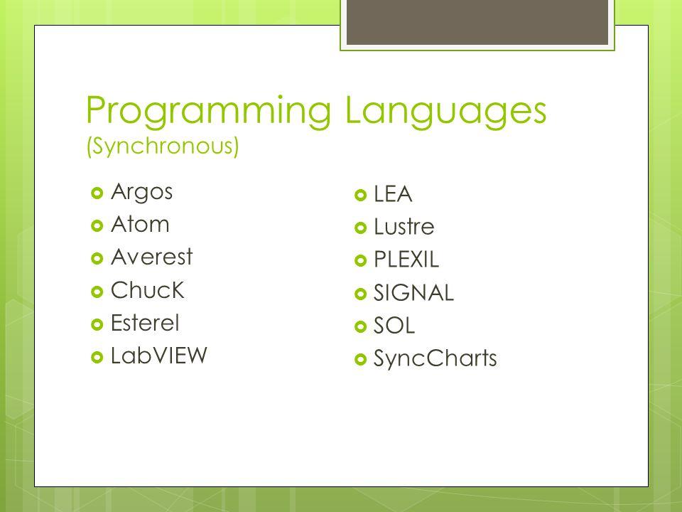 Programming Languages (Synchronous)  Argos  Atom  Averest  ChucK  Esterel  LabVIEW  LEA  Lustre  PLEXIL  SIGNAL  SOL  SyncCharts