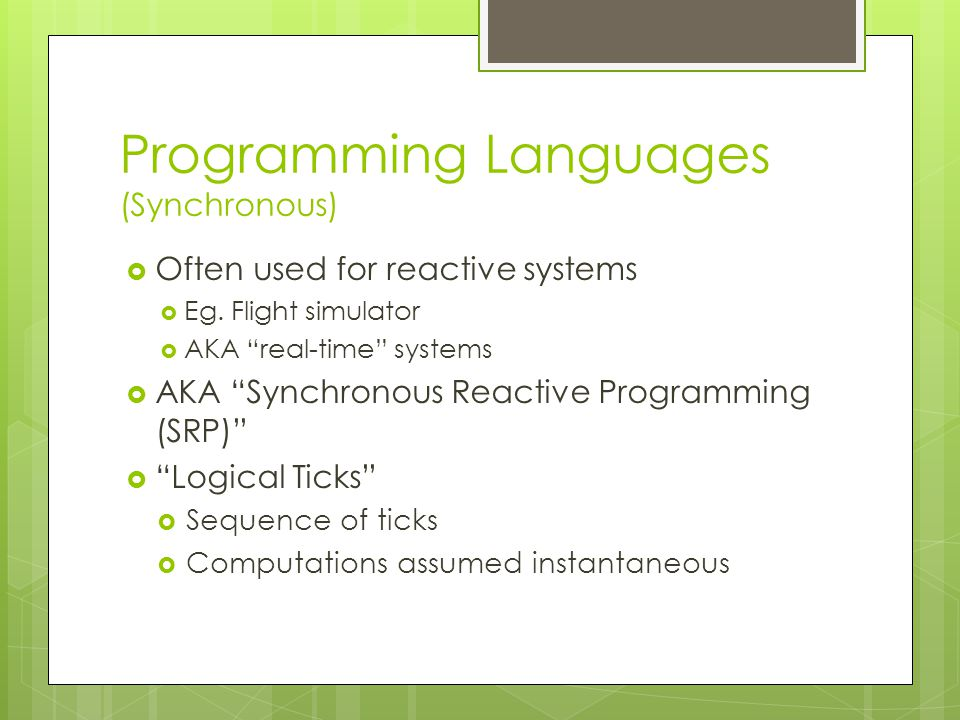 Programming Languages (Synchronous)  Often used for reactive systems  Eg.