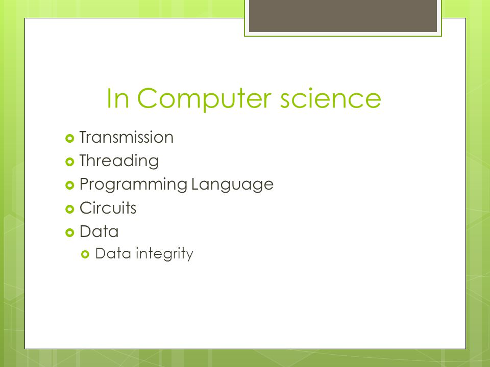 In Computer science  Transmission  Threading  Programming Language  Circuits  Data  Data integrity