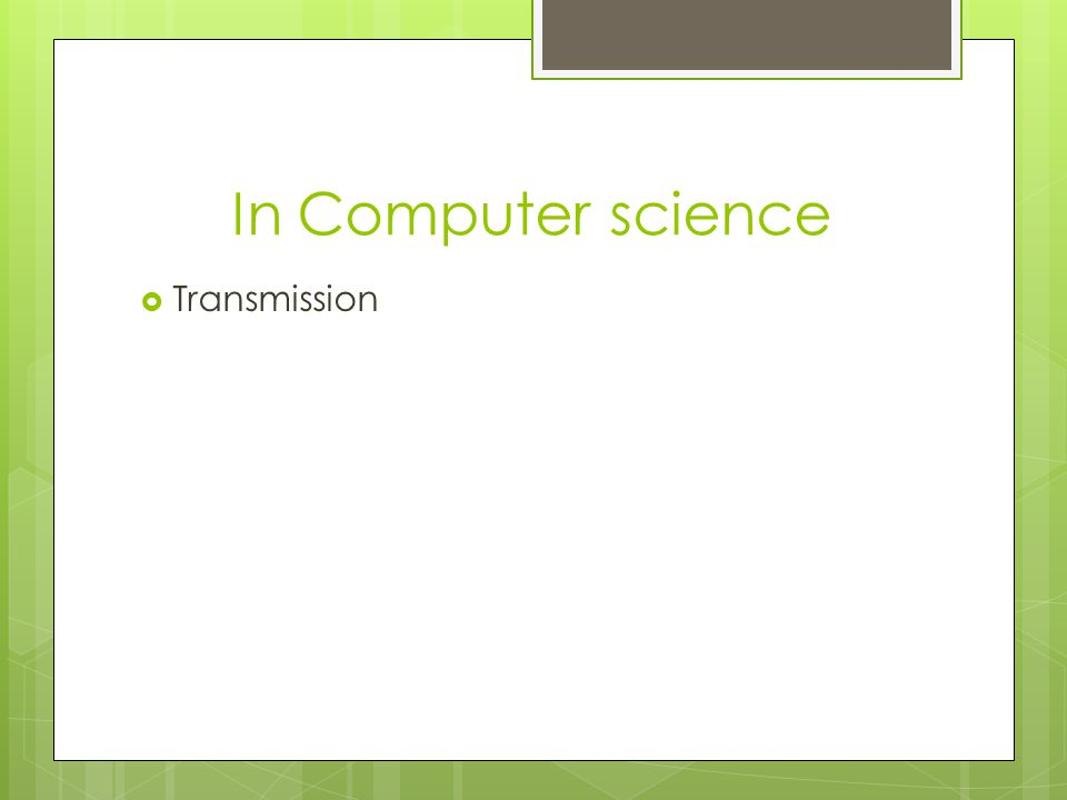 In Computer science  Transmission