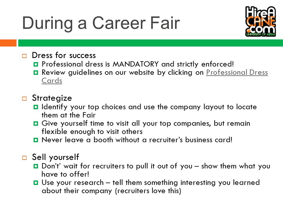 During a Career Fair  Dress for success  Professional dress is MANDATORY and strictly enforced.