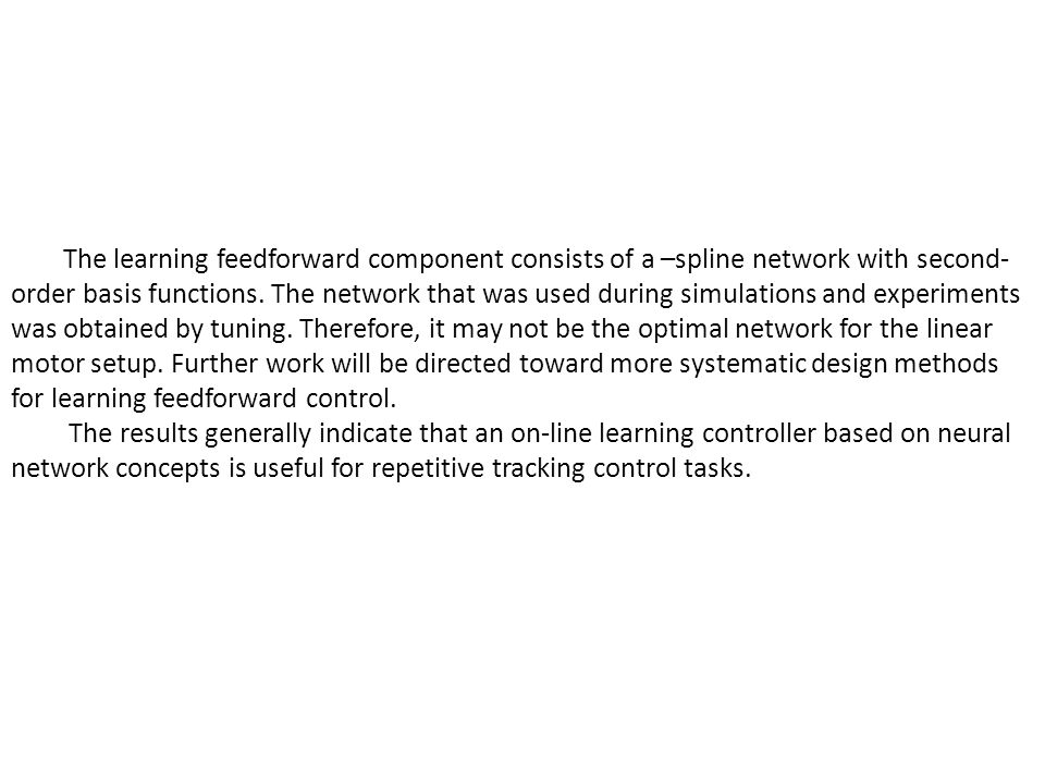 The learning feedforward component consists of a –spline network with second- order basis functions.