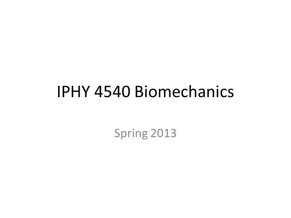 IPHY 4540 Biomechanics Prof.