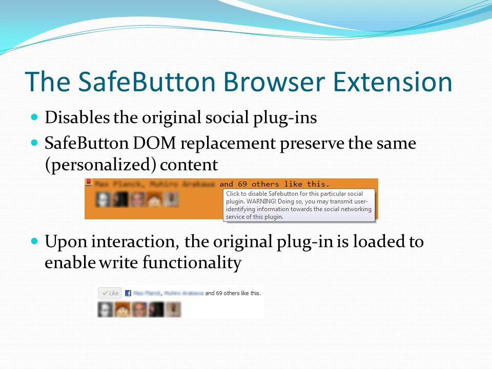 The SafeButton Browser Extension Disables the original social plug-ins SafeButton DOM replacement preserve the same (personalized) content Upon intera