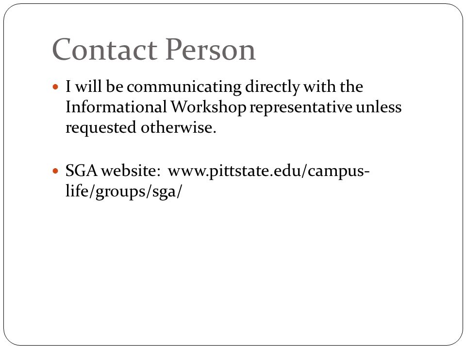 Contact Person I will be communicating directly with the Informational Workshop representative unless requested otherwise.