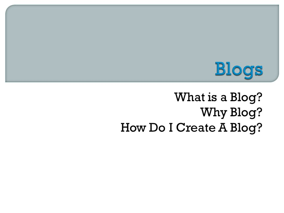 What is a Blog Why Blog How Do I Create A Blog