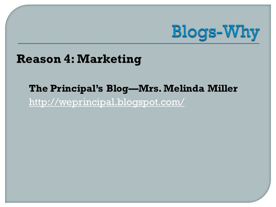 Reason 4: Marketing The Principal's Blog—Mrs. Melinda Miller http://weprincipal.blogspot.com/
