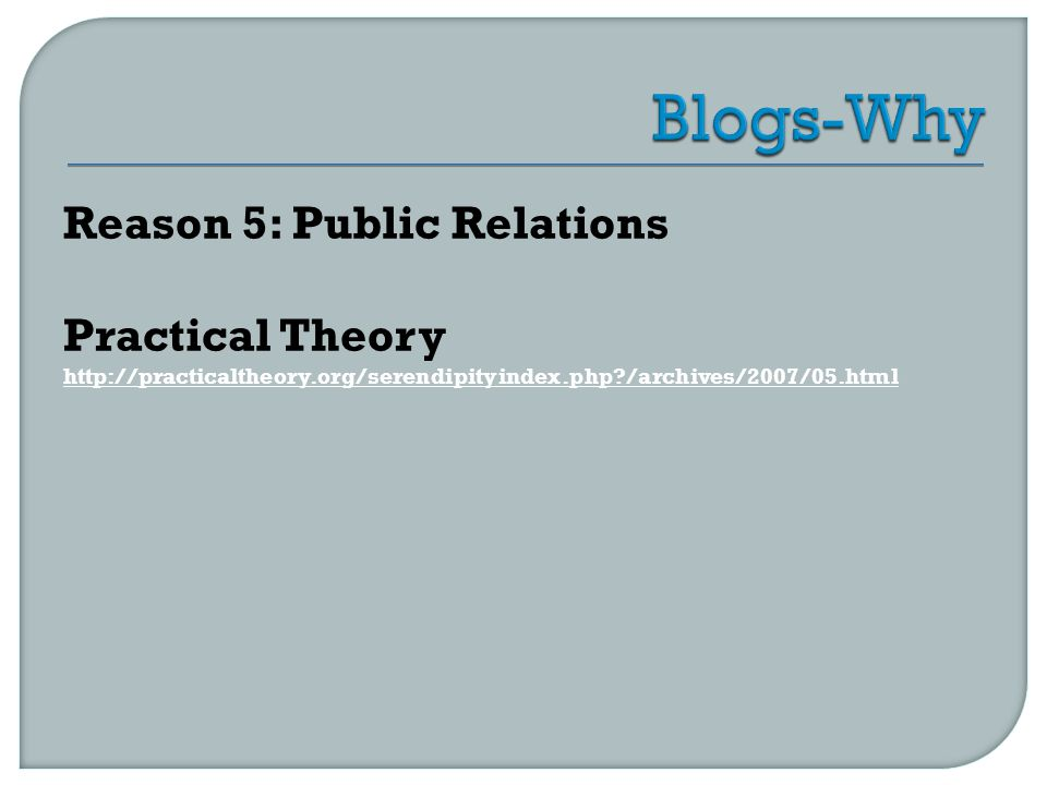 Reason 5: Public Relations Practical Theory http://practicaltheory.org/serendipityindex.php?/archives/2007/05.html