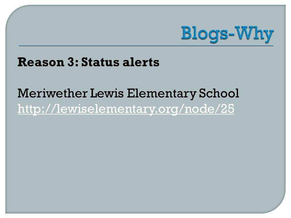 Reason 3: Status alerts Meriwether Lewis Elementary School http://lewiselementary.org/node/25