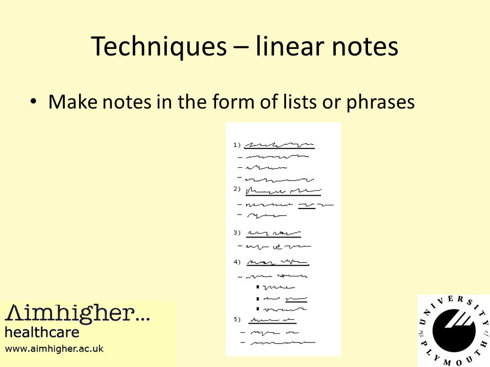 Techniques – linear notes Make notes in the form of lists or phrases