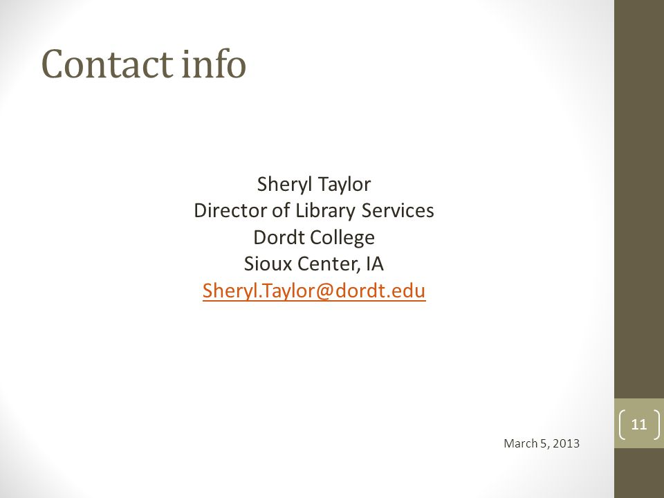 Contact info Sheryl Taylor Director of Library Services Dordt College Sioux Center, IA Sheryl.Taylor@dordt.edu March 5, 2013 11