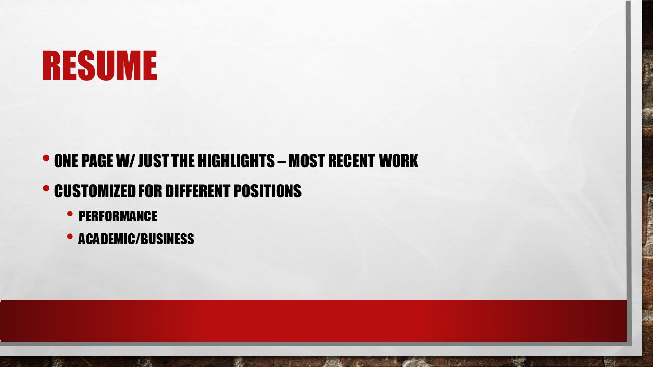 RESUME ONE PAGE W/ JUST THE HIGHLIGHTS – MOST RECENT WORK CUSTOMIZED FOR DIFFERENT POSITIONS PERFORMANCE ACADEMIC/BUSINESS