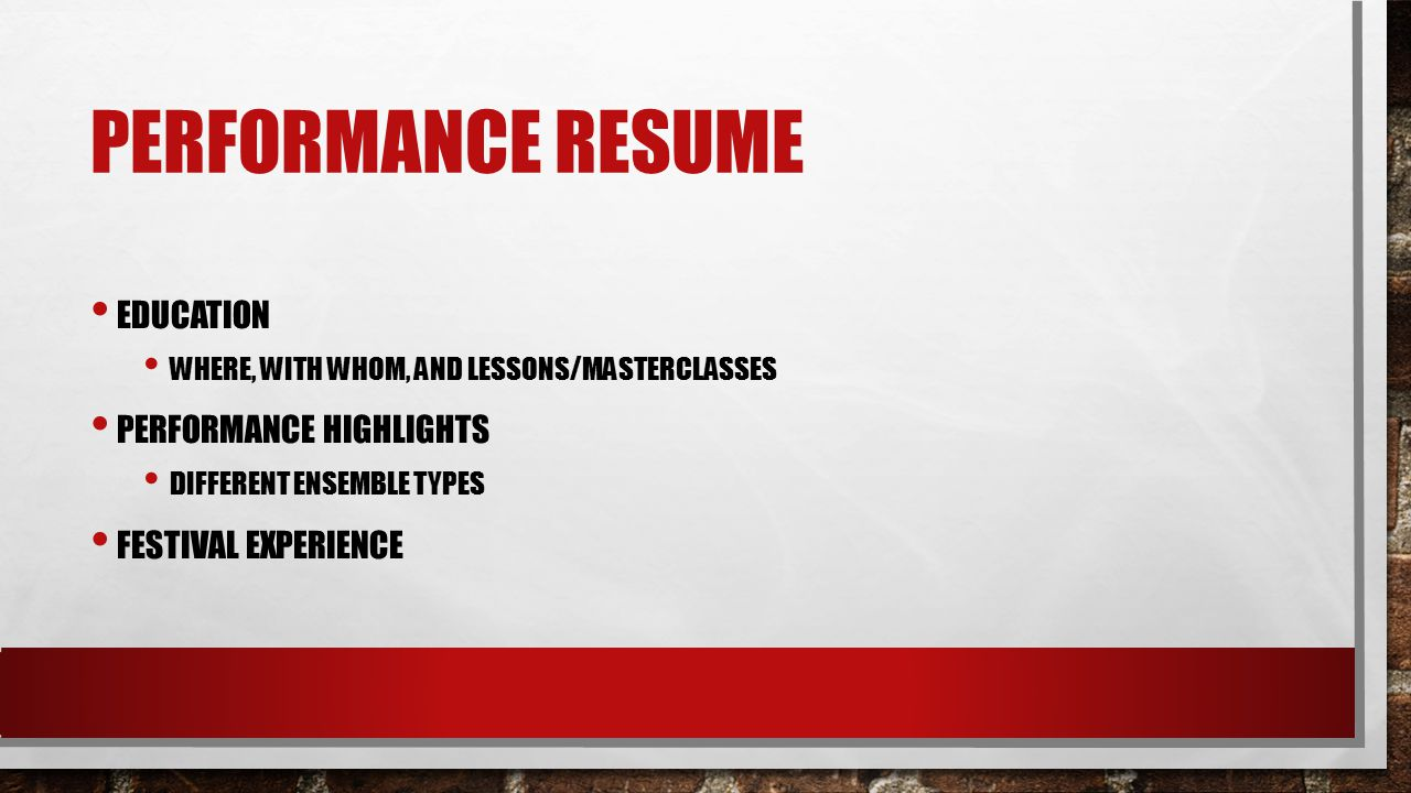 PERFORMANCE RESUME EDUCATION WHERE, WITH WHOM, AND LESSONS/MASTERCLASSES PERFORMANCE HIGHLIGHTS DIFFERENT ENSEMBLE TYPES FESTIVAL EXPERIENCE