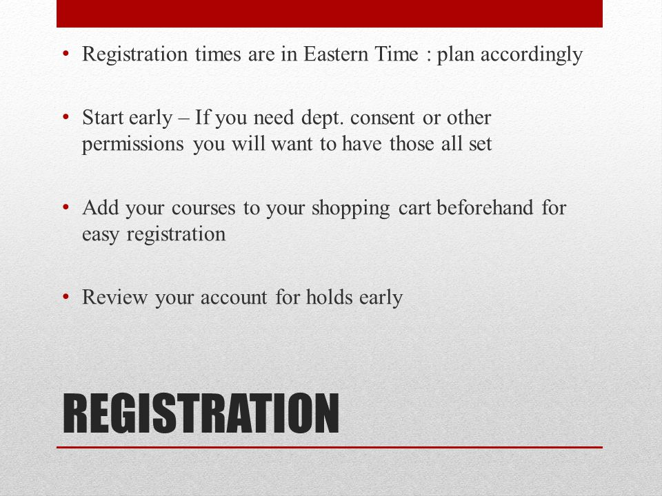 REGISTRATION Registration times are in Eastern Time : plan accordingly Start early – If you need dept.