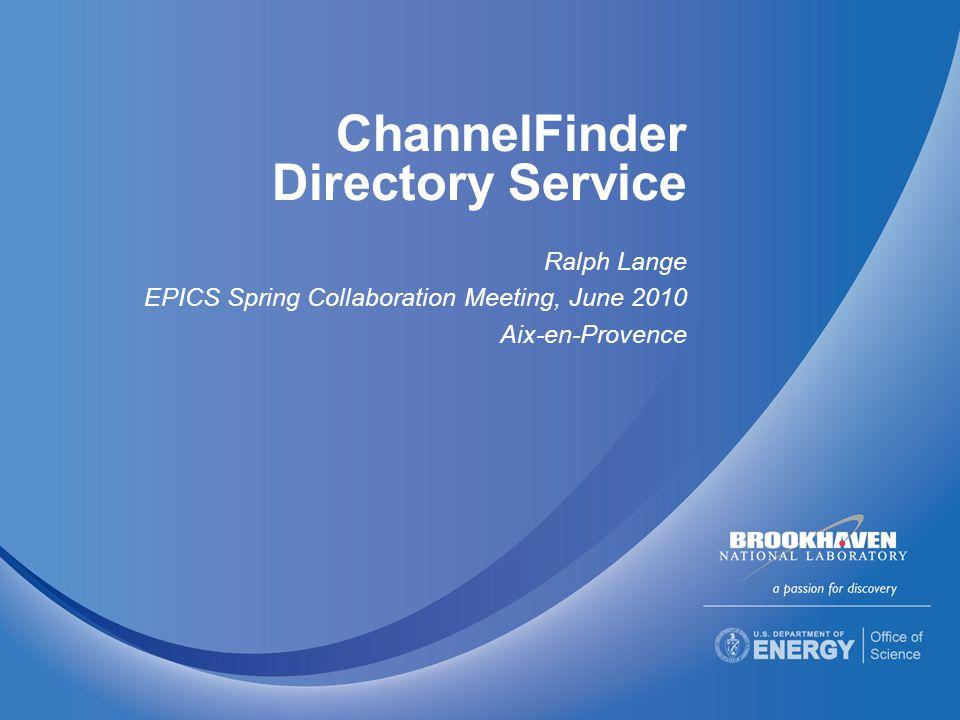 ChannelFinder Directory Service Ralph Lange EPICS Spring Collaboration Meeting, June 2010 Aix-en-Provence