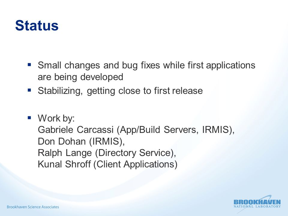 Status  Small changes and bug fixes while first applications are being developed  Stabilizing, getting close to first release  Work by: Gabriele Ca