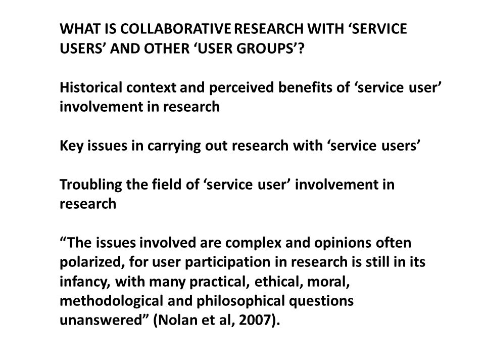 WHAT IS COLLABORATIVE RESEARCH WITH 'SERVICE USERS' AND OTHER 'USER GROUPS'.