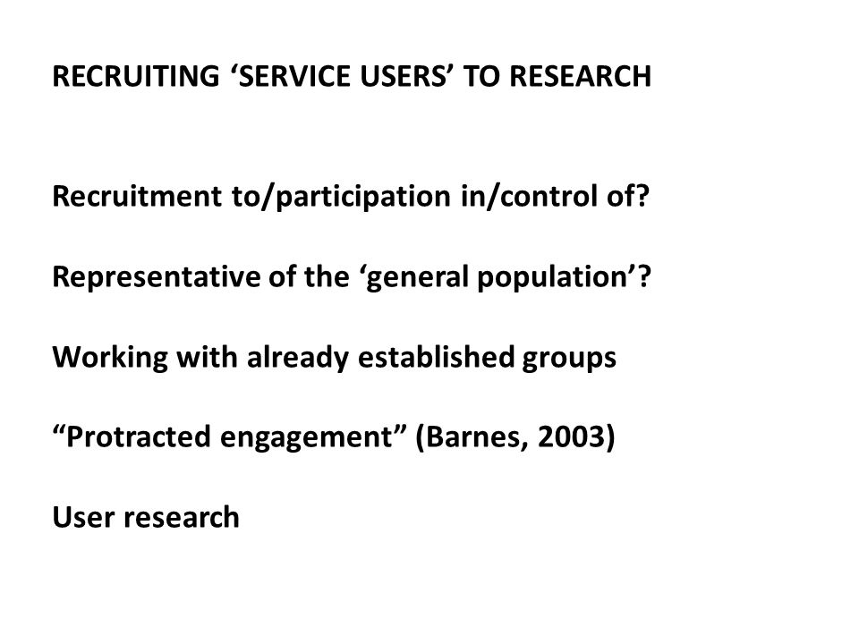 RECRUITING 'SERVICE USERS' TO RESEARCH Recruitment to/participation in/control of.